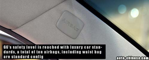 G6's safety level is reached with luxury car standards, a total of ten airbags, including waist bag are standard config